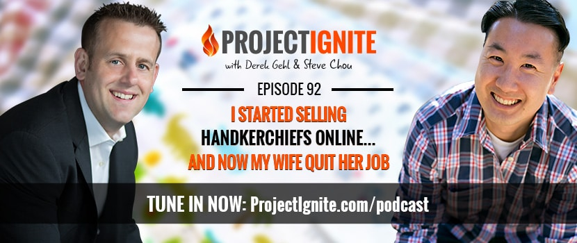 """I Started Selling Handkerchiefs Online…And Now My Wife Quit Her Job"" – With Steve Chou"
